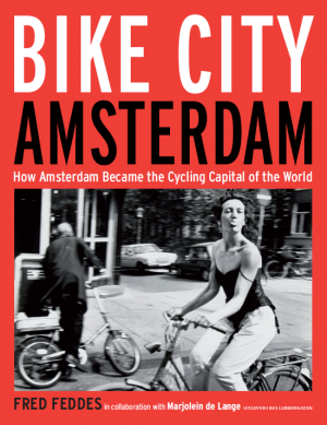 Bike City Amsterdam. How Amsterdam became the Cycling Capital of the World